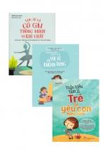 Combo 3 Cuốn Sách Phương Pháp Giáo Dục Vui Vẻ Và Khoan Dung + Con Sẽ Là Cô Gái Thông Minh và Khí Chất + Thấu Hiểu Tâm Lí Trẻ Để Yêu Con Đúng Cách