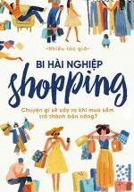 Bi Hài Nghiệp Shopping - Chuyện Gì Sẽ Xảy Ra Khi Mua Sắm Trở Thành Bản Năng?