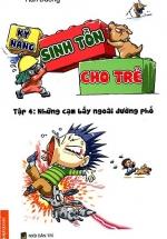 Kỹ Năng Sinh Tồn Cho Trẻ - Tập 4