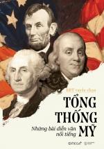 Tổng Thống Mỹ - Những Bài Diễn Văn Nổi Tiếng (Tái Bản 2018)
