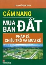 Cẩm Nang Mua Bán Đất - Pháp Lý, Chiêu Trò Và Mưu Kế