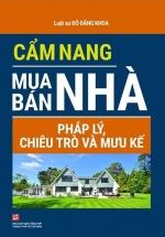 Cẩm Nang Mua Bán Nhà - Pháp Lý, Chiêu Trò Và Mưu Kế