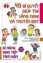 Kinh Nghiệm Từ Nước Nhật - 49 Bí Quyết Giúp Trẻ Lắng Nghe Và Truyền Đạt