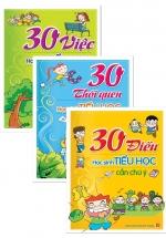 Combo 30 Điều Học Sinh Tiểu Học Cần Chú Ý + 30 Thói Quen Học Sinh Tiểu Học Cần Phải Rèn Luyện + 30 Việc Học Sinh Tiểu Học Cần Phải Làm (Bộ 3 Cuốn)