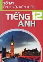 Sổ Tay Ôn Luyện Kiến Thức Tiếng Anh 12