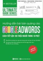 Hướng Dẫn Bài Bản Quảng Cáo Google Adwords: Cách Tiếp Cận 100 Triệu Người Trong 10 Phút - Ultimate Guide Series
