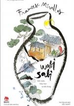Wabi Sabi - Bất Toàn, Hữu Hạn Và Dở Dang