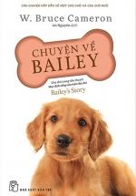 Chuyện Về Bailey - Chú Chó Trong Tiểu Thuyết Mục Đích Sống Của Một Chú Chó