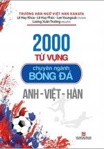 2000 Từ Vựng Chuyên Nghành Bóng Đá Anh - Việt - Hàn