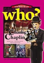 Who? Chuyện Kể Về Danh Nhân Thế Giới: Charlie Chaplin