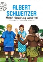 Truyện Kể Về Những Người Nổi Tiếng: Albert Schweitzer - Thánh Nhân Vùng Châu Phi