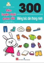300 Miếng Bóc Dán Thông Minh - Rèn Luyện Thói Quen Tốt