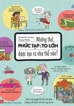 Books For Curious Young Minds - Những Thứ PHỨC TẠP Và TO LỚN Được Tạo Ra Như Thế Nào?
