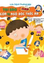 Các Bệnh Thường Gặp 4: Tại Sao Con Bị Ngộ Độc Thức Ăn