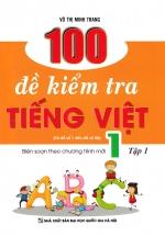 100 Đề Kiểm Tra Tiếng Việt 1 Tập 1 (Biên Soạn Theo Chương Trình Mới) - Từ Đề Số 1 Đến Đề Số 50