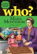 Who? Chuyện Kể Về Danh Nhân Thế Giới - Maria Montessori