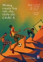 Những Truyện Hay Viết Cho Thiếu Nhi - Châu Á