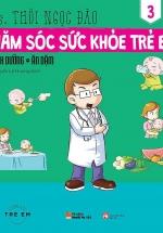 Chăm Sóc Sức Khỏe Trẻ Em - Tập 3 - Dinh Dưỡng - Ăn Dặm