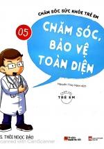 Chăm Sóc Sức Khỏe Trẻ Em - Tập 5 - Chăm Sóc, Bảo Vệ Toàn Diện