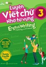 Luyện Viết Chữ Nhớ Từ Vựng - English Writing Family & Friend 3