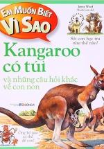 Em Muốn Biết Vì Sao - Kangaroo Có Túi Và Những Câu Hỏi Khác Về Con Non