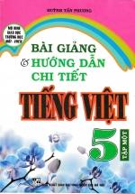 Bài Giảng Và Hướng Dẫn Chi Tiết Tiếng Việt Lớp 5  Tập Một - Mô Hình Trường Học Mới