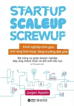 Khởi Nghiệp Tinh Gọn - Startup, Scaleup, Screwup