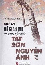 Nhìn Lại Xứ Gia Định Và Cuộc Nội Chiến Tây Sơn Nguyễn Ánh 1777-1989