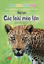 Bách Khoa Tri Thức Về Khám Phá Thế Giới Cho Trẻ Em - Các Loài Mèo Lớn (Bìa Cứng)