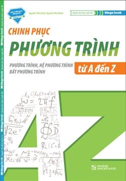 Chinh Phục Phương Trình - Hệ Phương Trình - Bất Phương Trình Từ A-Z - EBOOK/PDF/PRC/EPUB