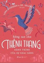Sống Sao Cho Thênh Thang - Hành Trình Của Sự Khai Sáng
