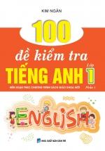 100 Đề Kiểm Tra Tiếng Anh Lớp 1 Phần 1 (Biên Soạn Theo Chương Trình Sách Giáo Khoa Mới)