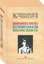 Krishnamurti - Cuộc đời & Tư tưởng (Krishnamurti Tình Yêu, Đời Không Tâm Điểm, Dòng Sông Thanh Tẩy)