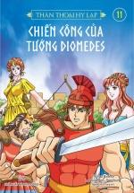 Thần Thoại Hy Lạp - Tập 11 - Chiến Công Của Tướng Diomedes