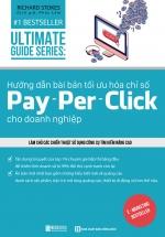 Utimate Guide Series: Hướng Dẫn Bài Bải Tối Ưu Hóa Chỉ Số Pay – Per – Click Cho Doanh Nghiệp