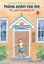 Phòng Khám Cho Ma - Tập 1: Yêu Quái Mà Cũng Ốm À?