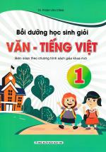 Bồi Dưỡng Học Sinh Giỏi Văn - Tiếng Việt Lớp 1 Biên Soạn Theo Chương Trình SGK Mới