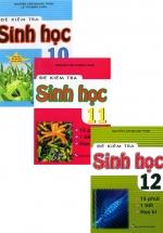 Combo Đề Kiểm Tra Sinh Học 15 Phút - 1 Tiết - Học Kì Lớp 10 + 11 + 12
