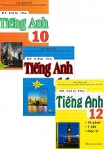Combo Đề Kiểm Tra Tiếng Anh 15 Phút - 1 Tiết - Học Kì Lớp 10 + 11 + 12