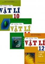 Combo Đề Kiểm Tra Vật Lí - 15 Phút - 1 Tiết - Học Kì Lớp 10 + 11 + 12