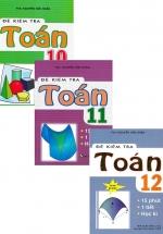 Combo Đề Kiểm Tra Toán - 15 Phút - 1 Tiết - Học Kì Lớp 10 + 11 +12