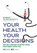 Your Health Your Decision - Hợp Tác Cùng Bác Sĩ Để Trở Thành Người Bệnh Thông Thái