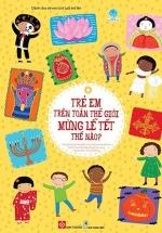 Trẻ Em Trên Toàn Thế Giới Mừng Lễ Tết Thế Nào ?