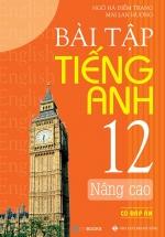 Bài Tập Tiếng Anh - Lớp 12 Nâng Cao (Có Đáp Án)