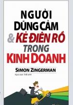 Người Dũng Cảm Và Kẻ Điên Rồ Trong Kinh Doanh ( Simon Zingerman)