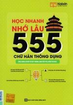 Học Nhanh Nhớ Lâu 555 Chữ hán Thông Dụng