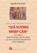 """Giở Lại Một Nghi Án Lịch Sử """"Giả Vương Nhập Cận"""" - Có Thực Người Sang Trung Hoa Là Vua Quang Trung Giả Hay Không?"""
