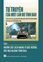 Tự Truyện Của Một Cán Bộ Tình Báo - Tập I - Nhóm Lửa Cách Mạng Ở Quê Hương Rồi Vào Ngành Tình Báo