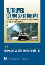 Tự Truyện Của Một Cán Bộ Tình Báo - Tập II - Những Phi Vụ Điệp Báo Trên Đất Lào