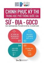 Chinh Phục Kỳ Thi Trung Học Phổ Thông Quốc Gia: Sử - Địa - GDCD